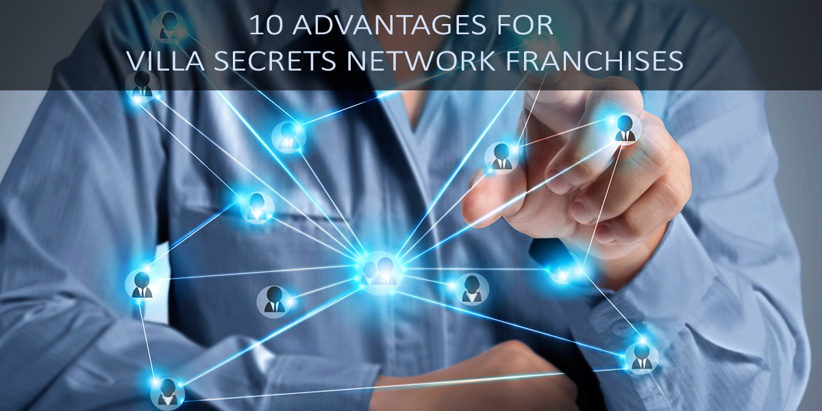 10-Advantages-for-Villa-Secrets-Network-Franchises