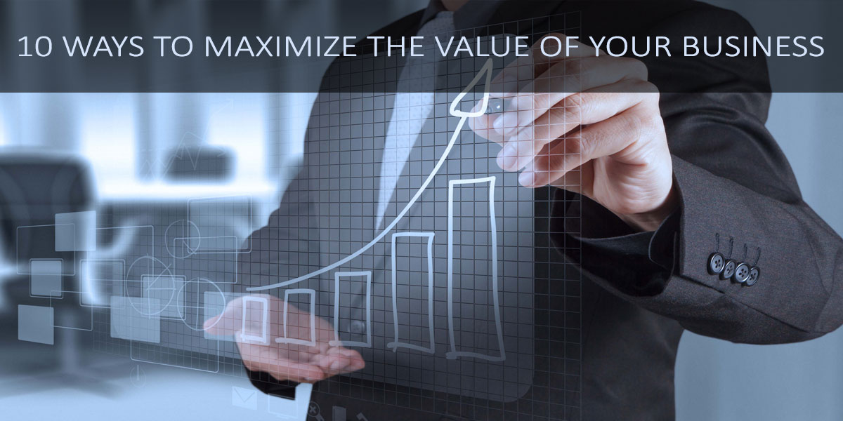 10 Ways to maximize the value of your business