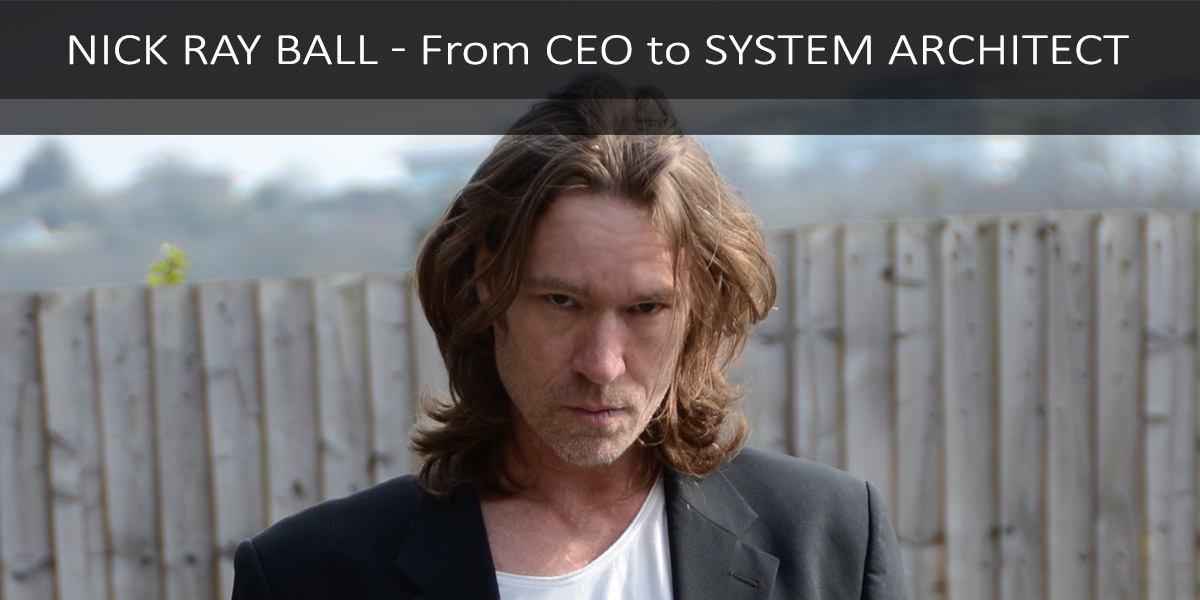 Nick Ray Ball - From CEO to Systems Architect